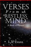 Verses from a Restless Mind, L. A. Evans, 147714224X