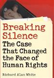 Breaking Silence : The Case That Changed the Face of Human Rights, White, Richard Alan, 1589012240