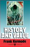 History and Value : The Clarendon Lectures and the Northcliffe Lectures 1987, Kermode, Frank, 0198122241