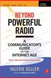 Beyond Powerful Radio : A Communicator's Guide to the Internet Age - News, Talk, Information and Personality, Geller, Valerie, 0240522249