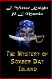 The Mystery of Somber Bay Island, J. Knight and P. Martin, 1499152248