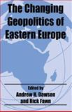 The Changing Geopolitics of Eastern Europe, , 0714682241