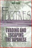 Fugitives : Evading and Escaping the Japanese, Stahl, Bob, 0813122244