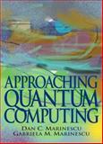 Approaching Quantum Computing, Marinescu, Dan C. and Marinescu, Gabriela M., 013145224X