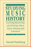Studying Music History : Learning, Reasoning, and Writing about Music History and Literature, Poultney, David, 0131902245