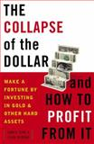 The Collapse of the Dollar and How to Profit from It, James Turk and John A. Rubino, 0385512244