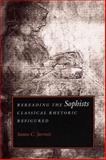 Rereading the Sophists : Classical Rhetoric Refigured, Jarratt, Susan C., 0809322242