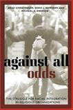 Against All Odds : The Struggle for Racial Integration in Religious Organizations, Christerson, Brad and Edwards, Korie L., 0814722245