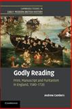 Godly Reading : Print, Manuscript and Puritanism in England, 1580-1720, Cambers, Andrew, 1107692245