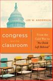 Congress and the Classroom : From the Cold War to No Child Left Behind, Anderson, Lee, 0271032243