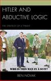 Hitler and Abductive Logic : The Strategy of a Tyrant, Novak, Ben, 0739192248