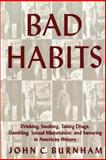 Bad Habits : Drinking, Smoking, Taking Drugs, Gambling, Sexual Misbehavior and Swearing in American History, , 081471224X