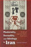 Modernity Sexuality Ideology in Iran : The LIfe and Legacy of a Popular Female Artist, Talattof, Kamran, 081563224X
