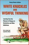 White Knuckles and Wishful Thinking : Learning from the Moment of Relapse in Alcoholism and Other Addictions, Du Wors, George Manter and Washington, Everett, 0889372241