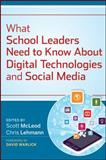 What School Leaders Need to Know about Digital Technologies and Social Media, McLeod, Scott and Lehmann, Chris, 1118022246