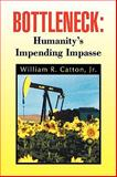 Bottleneck : Humanity's Impending Impasse : Humanity's Impending Impasse, Catton, William R., 1441522247