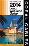 Coral Gables: Delaplaine's 2014 Long Weekend Guide, Andrew Delaplaine, 1493792245