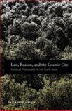 Law, Reason, and the Cosmic City : Political Philosophy in the Early Stoa, Vogt, Katja Maria, 0199922241
