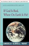 If God Is Real, Where on Earth Is He, Angela Elwell Hunt, 0595092241