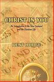 Christ in You : An Introduction to the New Covenant and the Christian Life, Hodge, Kent, 1438952244
