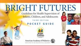 Bright Futures : Guidelines for Health Supervision of Infants, Children, and Adolescents, Hagan, Joseph F., Jr., 1581102240