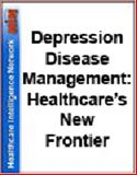 Depression Disease Management : Healthcare's New Frontier, Toney, Sam and Chalk, Mary Beth, 1933402245