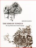 The Simian Tongue : The Long Debate about Animal Language, Radick, Gregory, 0226702243