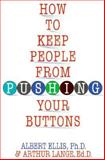 How to Keep People from Pushing Your Buttons, Albert Ellis and Arthur J. Lange, 155972224X