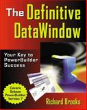 The Definitive Data Window : Your Key to Power Builder Success, Brooks, Richard, 020170224X