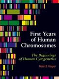 First Years of Human Chromosomes : The Beginnings of Human Cytogenetics, Harper, Peter, 1904842240