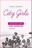 City Girls : The Nisei Social World in Los Angeles, 1920-1950, Matsumoto, Valerie J., 0199752249