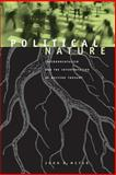 Political Nature : Environmentalism and the Interpretation of Western Thought, Meyer, John M., 0262632241