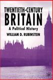 Twentieth-Century Britain : A Political History, Rubinstein, William D., 0333772245
