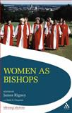 Women as Bishops, Rigney, James, 0567032248