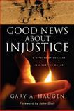 Good News about Injustice, Gary A. Haugen, 0830822240