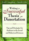 Writing a Successful Thesis or Dissertation : Tips and Strategies for Students in the Social and Behavioral Sciences, Irby, Beverly J. and Lunenburg, Fred C., 1412942241