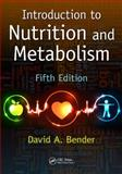 Introduction to Nutrition and Metabolism, Fifth Edition, Bender, David A., 1466572248