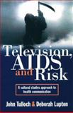 Television, AIDS and Risk : A Cultural Studies Approach to Health Communication, Tulloch, John and Lupton, Deborah, 1864482249