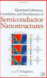 Quantum Coherence Correlation and Decoherence in Semiconductor Nanostructures, Takagahara, Toshihide, 0126822255