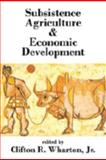 Subsistence Agriculture and Economic Development, Wharton, Clifton R., Jr., 0202362256