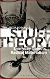 Stuff Theory : Everyday Objects, Radical Materialism, Boscagli, Maurizia, 1623562252