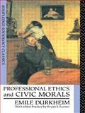 Professional Ethics and Civic Morals, Emile Durkheim, 041506225X