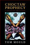 Choctaw Prophecy : A Legacy of the Future, Mould, Tom, 0817312250