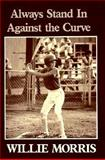 Always Stand in Against the Curve and Other Sports Stories, Morris, Willie, 0916242250