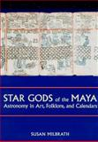 Star Gods of the Maya : Astronomy in Art, Folklore, and Calendars, Milbrath, Susan, 0292752253