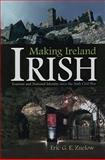 Making Ireland Irish : Tourism and National Identity since the Irish Civil War, Zuelow, Eric, 0815632258