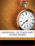 Addresses, Lectures and Other Papers, James C. 1825-1894 Welling and Charles W. Shields, 1145822258