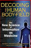 Decoding the Human Body-Field, Peter H. Fraser and Harry Massey, 1594772258