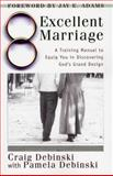 Excellent Marriage : A Training Manual to Equip You in Discovering God's Grand Design, Debinski, Craig, 1889032255