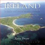 Ireland Our Island Home, Kevin Dwyer, 1905172257